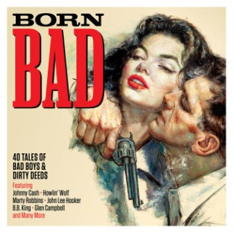 BORN BAD : 40 Tales Of Bad Boys & Dirty Deeds