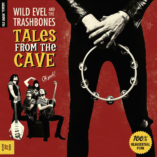 WILD EVEL & THE TRASHBONES : Tales From The Cave