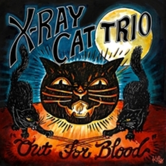 X -RAY CAT TRIO : Out For Blood