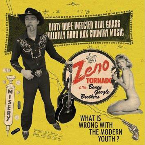 ZENO TORNADO & THE BONEY GOOGLE BROTHERS : Dirty Dope Infected Blue Grass Hillbilly Hobo XXX Country Music
