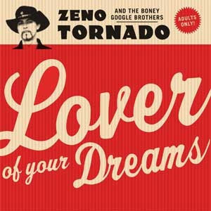 ZENO TORNADO & THE BONEY GOOGLE BROTHERS : Lover Of  Your Dreams